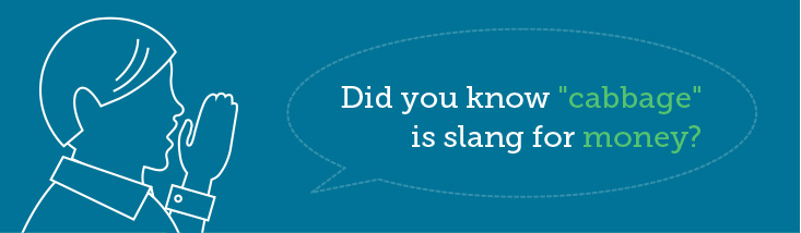 did you know cabbage is slang for money