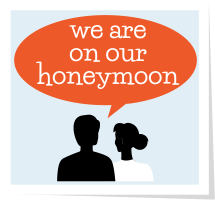 tell everyone you're on your honeymoon