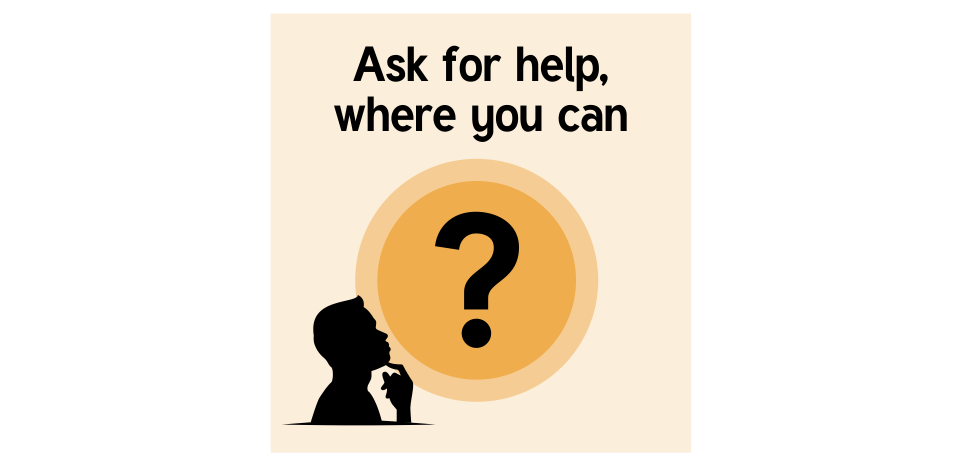 Ask for help where you can
