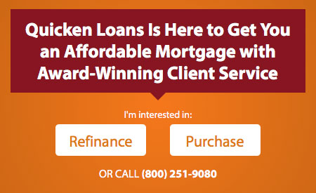 quicken loans is here to get you an affordable mortgage with award-winning client service