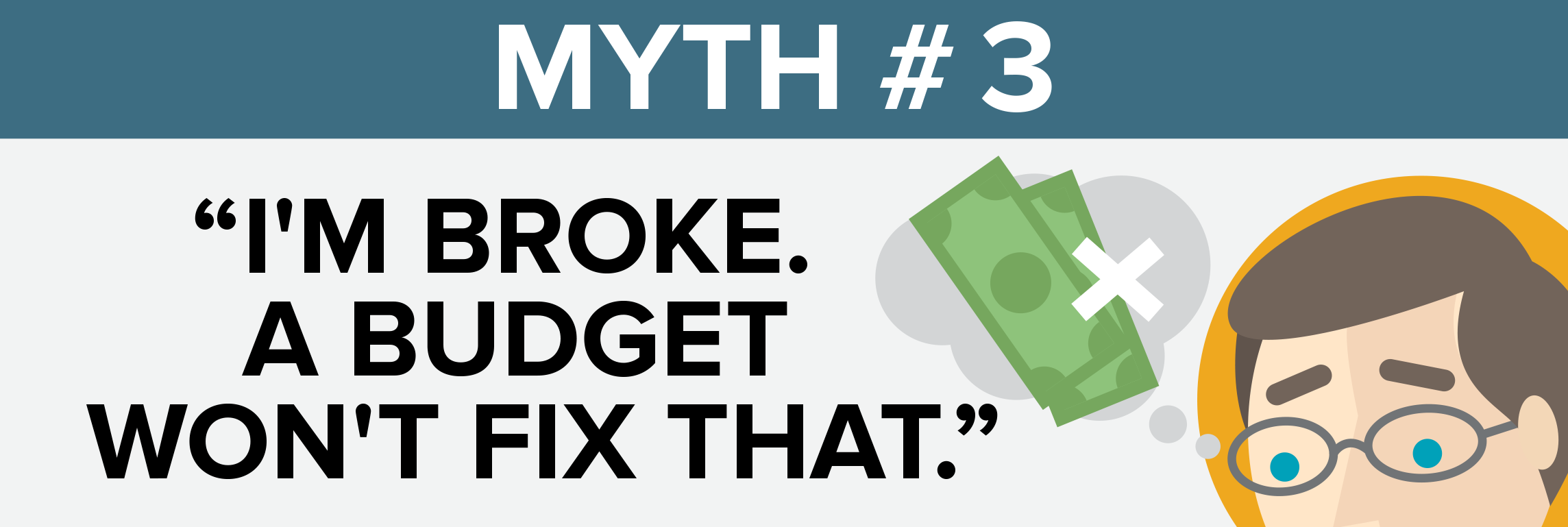 Myth #3 I'm Broke a budget won't fix that.