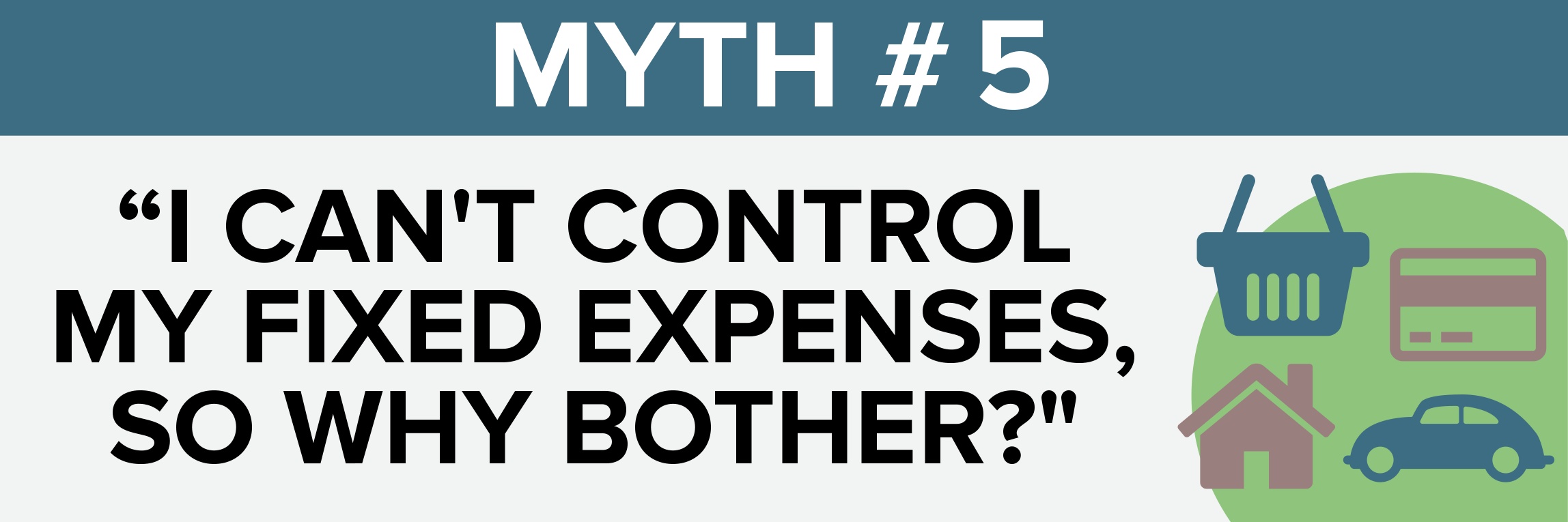 Myth #5 I can't control my fixed expenses