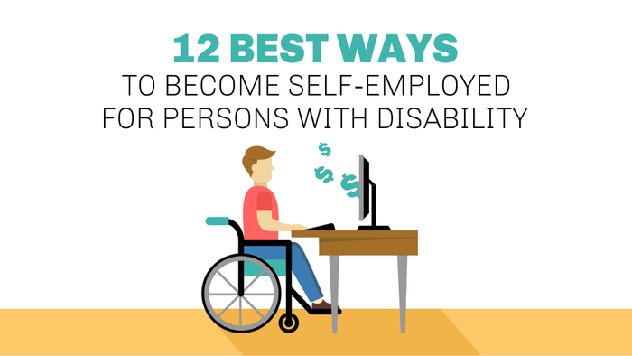 Loans For People On Disability With Bad Credit >> 12 Best Ways to Become Self-Employed for Persons With Disability