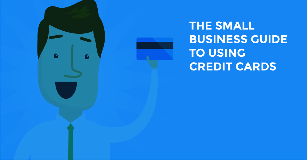 The Small Business Guide to Using Credit Cards - CreditLoan.com®