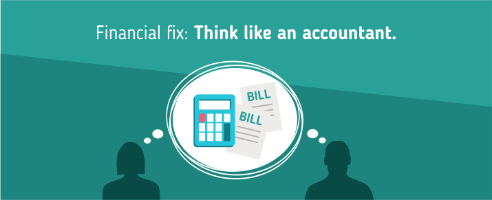Think like an accountant.